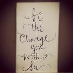 Be The Change You Wish To See | Anchor B